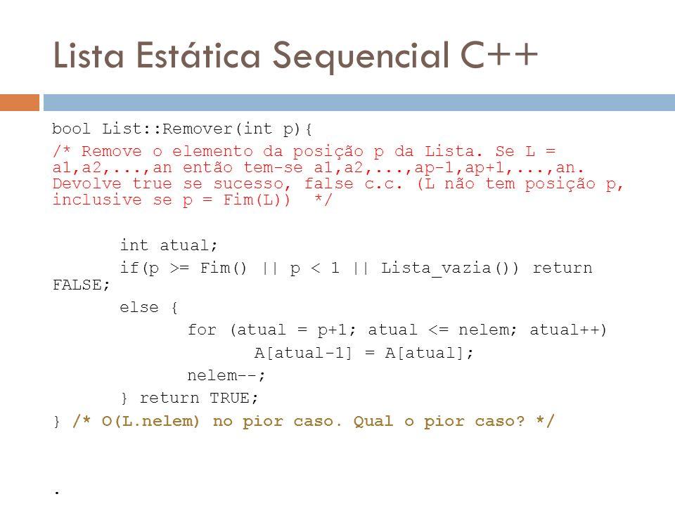 Lista Estática Sequencial C++ bool List::Remover(int p){ /* Remove o elemento da posição p da Lista. Se L = a1,a2,...,an então tem-se a1,a2,...,ap-1,a