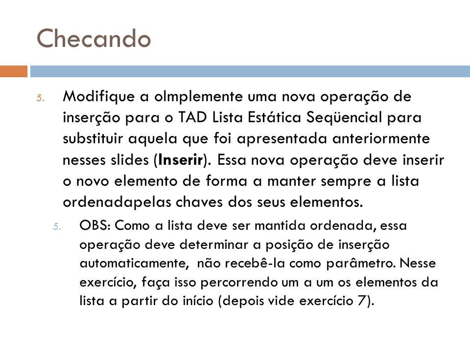 Checando 5. Modifique a oImplemente uma nova operação de inserção para o TAD Lista Estática Seqüencial para substituir aquela que foi apresentada ante
