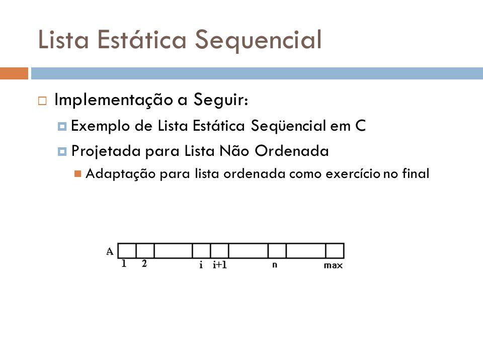 Lista Estática Sequencial Implementação a Seguir: Exemplo de Lista Estática Seqüencial em C Projetada para Lista Não Ordenada Adaptação para lista ord