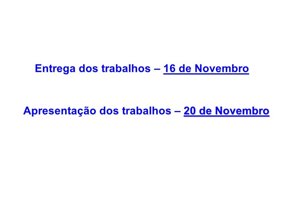Entrega dos trabalhos – 16 de Novembro 20 de Novembro Apresentação dos trabalhos – 20 de Novembro