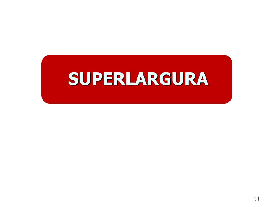 11 SUPERLARGURA