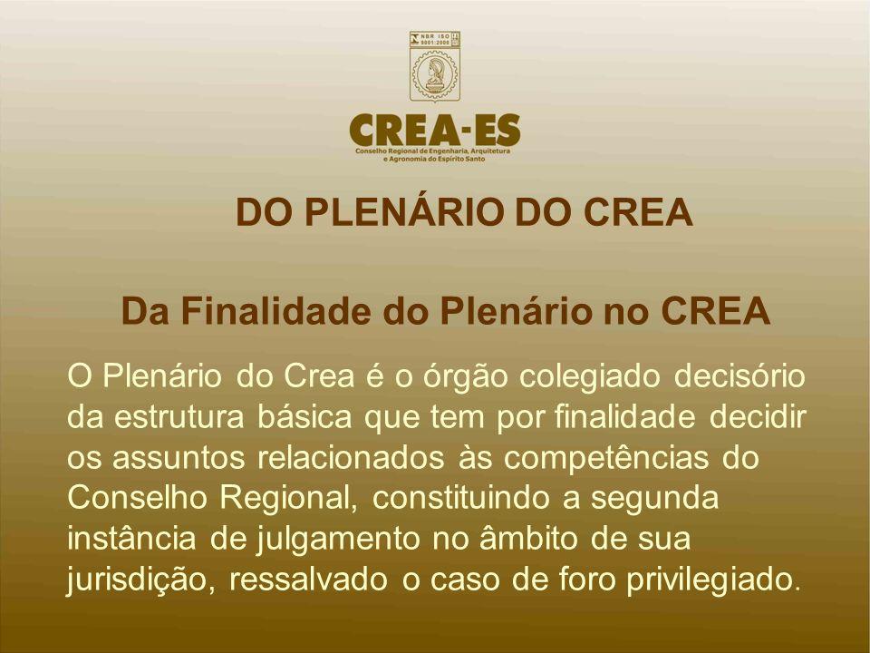 DO PLENÁRIO DO CREA Da Finalidade do Plenário no CREA O Plenário do Crea é o órgão colegiado decisório da estrutura básica que tem por finalidade deci