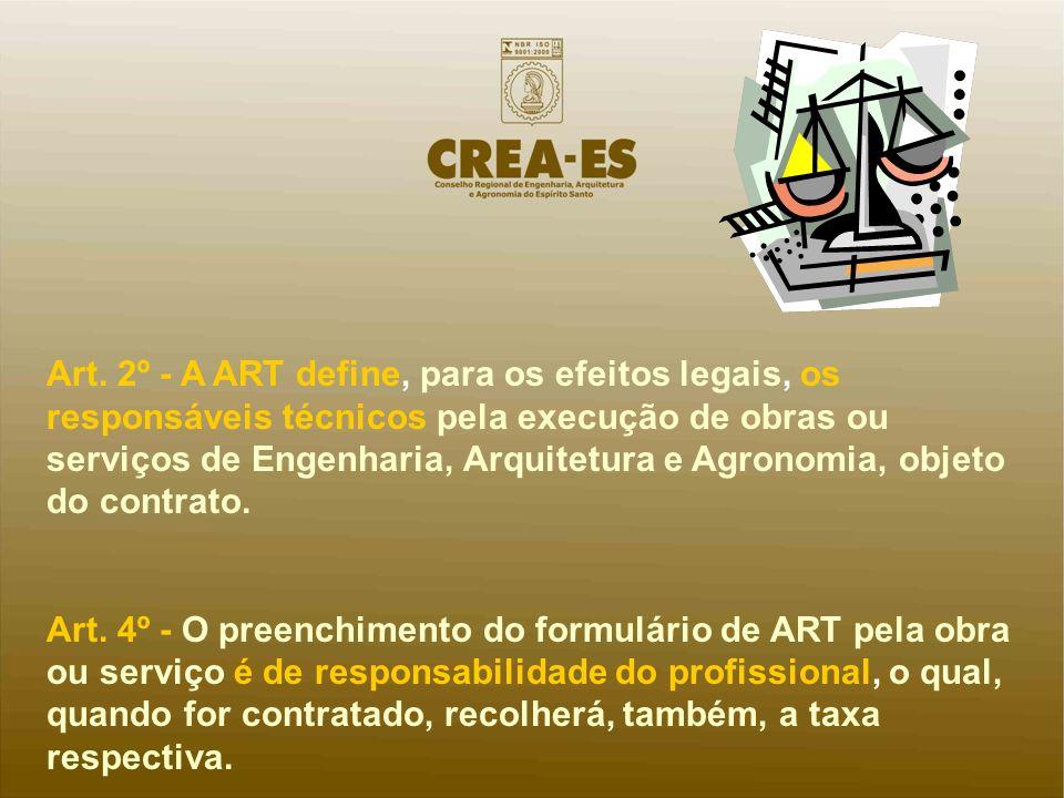 Art. 2º - A ART define, para os efeitos legais, os responsáveis técnicos pela execução de obras ou serviços de Engenharia, Arquitetura e Agronomia, ob