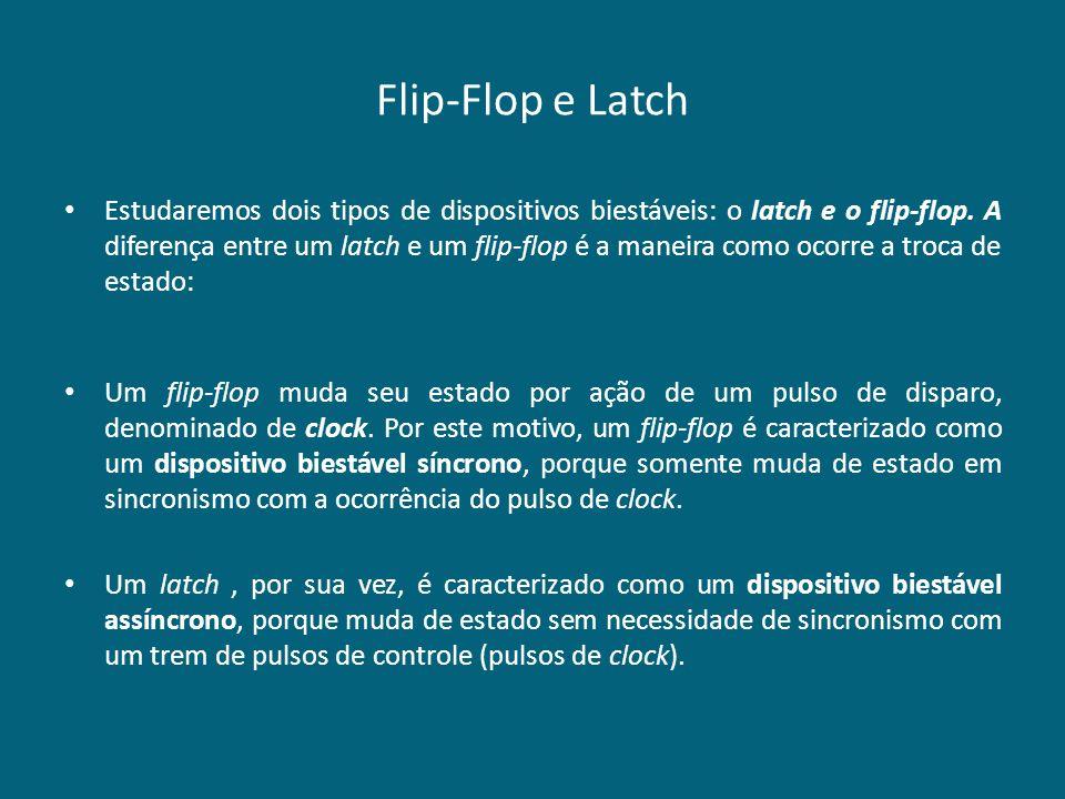 Flip-Flop e Latch Estudaremos dois tipos de dispositivos biestáveis: o latch e o flip-flop. A diferença entre um latch e um flip-flop é a maneira como