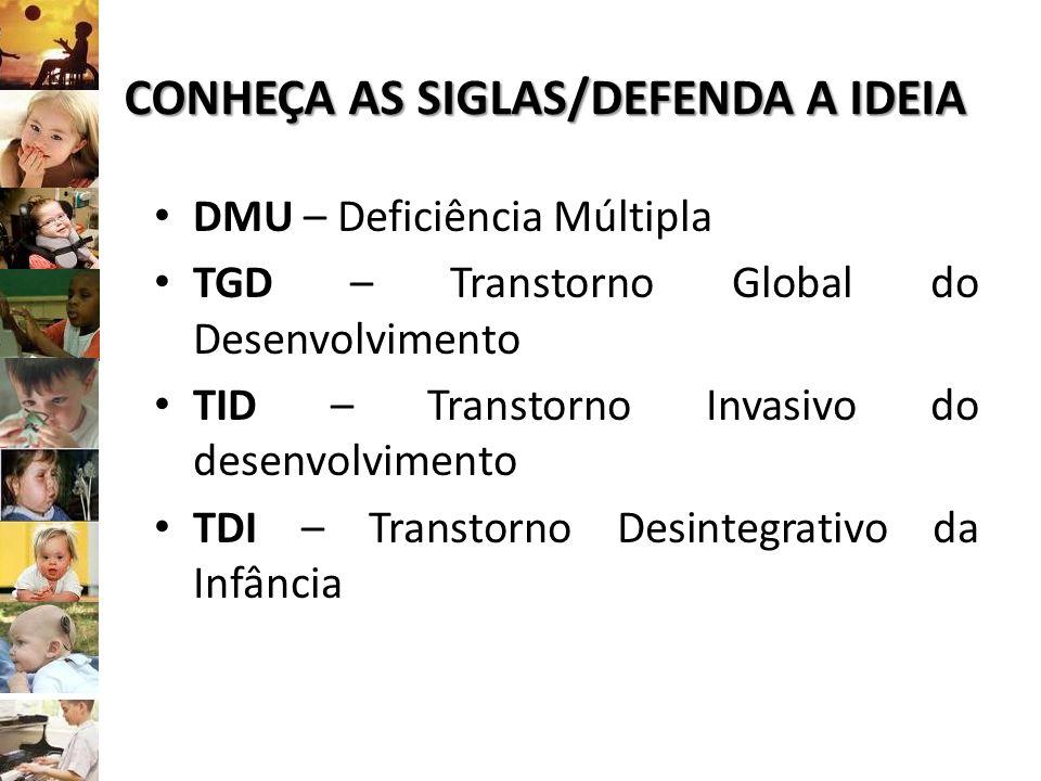 CONHEÇA AS SIGLAS/DEFENDA A IDEIA DMU – Deficiência Múltipla TGD – Transtorno Global do Desenvolvimento TID – Transtorno Invasivo do desenvolvimento T