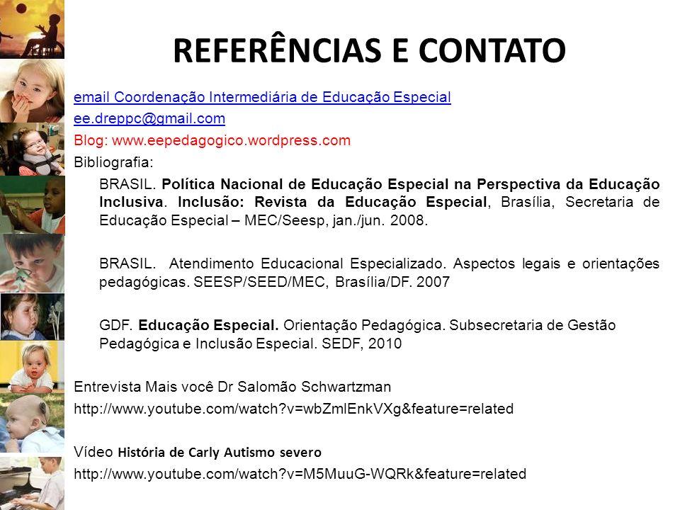 REFERÊNCIAS E CONTATO email Coordenação Intermediária de Educação Especial ee.dreppc@gmail.com Blog: www.eepedagogico.wordpress.com Bibliografia: BRAS