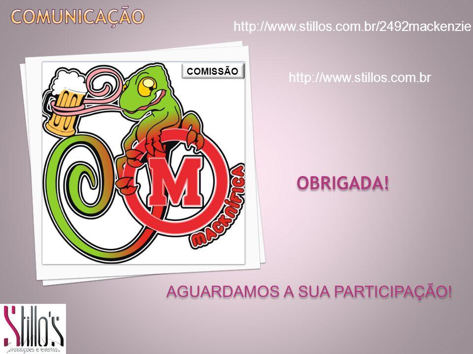 http://www.stillos.com.br/2492mackenzie http://www.stillos.com.br OBRIGADA! AGUARDAMOS A SUA PARTICIPAÇÃO! COMISSÃO