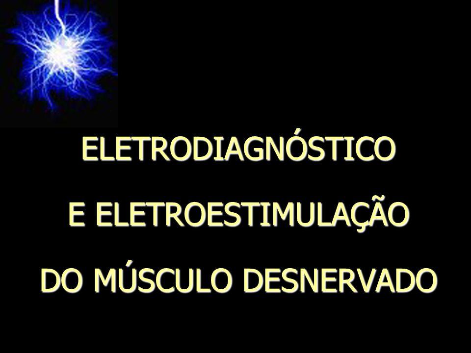 ELETRODIAGNÓSTICO E ELETROESTIMULAÇÃO DO MÚSCULO DESNERVADO