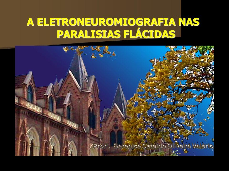 Profª. Berenice Cataldo Oliveira Valério A ELETRONEUROMIOGRAFIA NAS PARALISIAS FLÁCIDAS