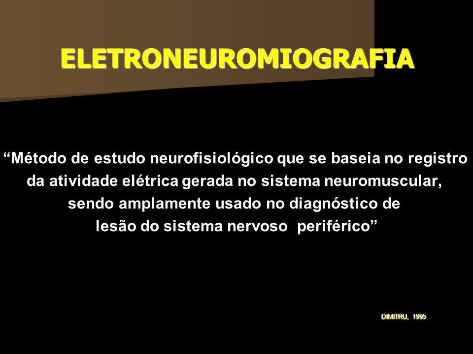 ELETRONEUROMIOGRAFIA Método de estudo neurofisiológico que se baseia no registro da atividade elétrica gerada no sistema neuromuscular, sendo amplamen