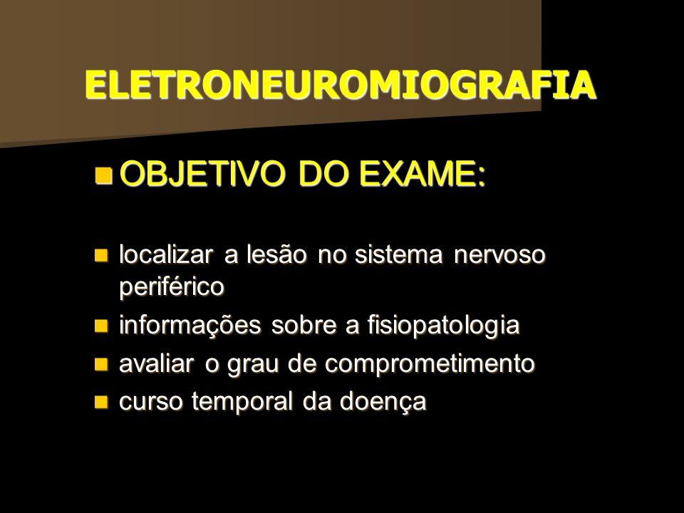 OBJETIVO DO EXAME: OBJETIVO DO EXAME: localizar a lesão no sistema nervoso periférico localizar a lesão no sistema nervoso periférico informações sobr
