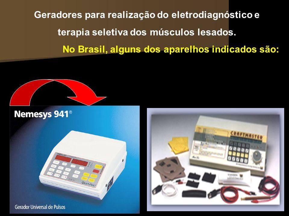 Geradores para realização do eletrodiagnóstico e terapia seletiva dos músculos lesados. No Brasil, alguns dos aparelhos indicados são: