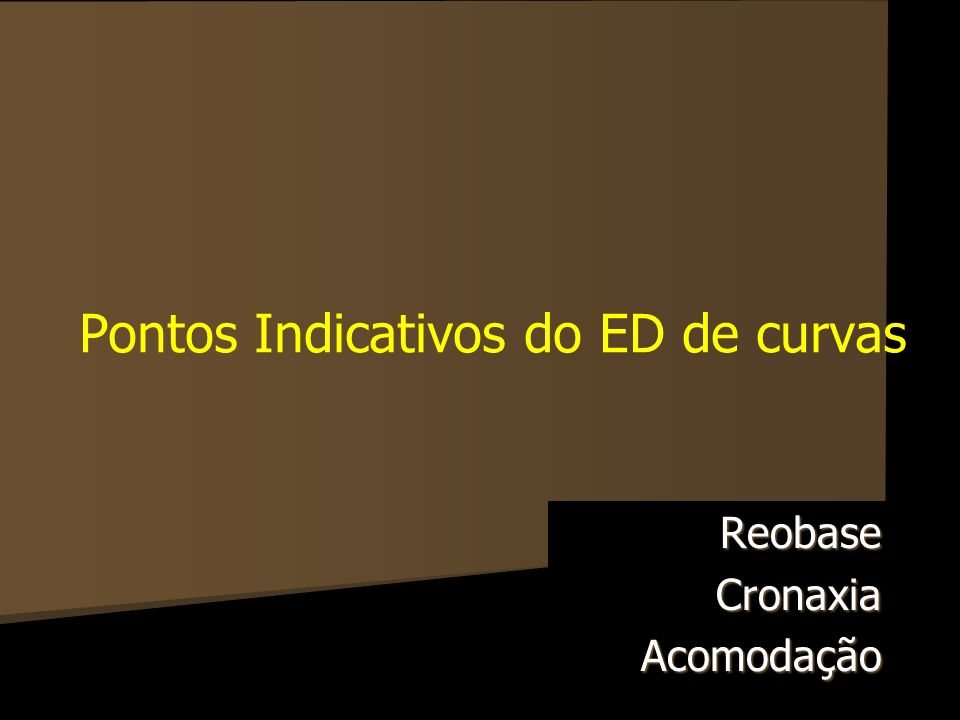 Pontos Indicativos do ED de curvas ReobaseCronaxiaAcomodação