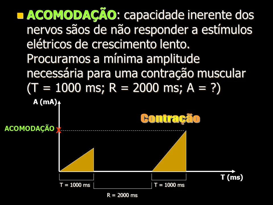 ACOMODAÇÃO: capacidade inerente dos nervos sãos de não responder a estímulos elétricos de crescimento lento. Procuramos a mínima amplitude necessária