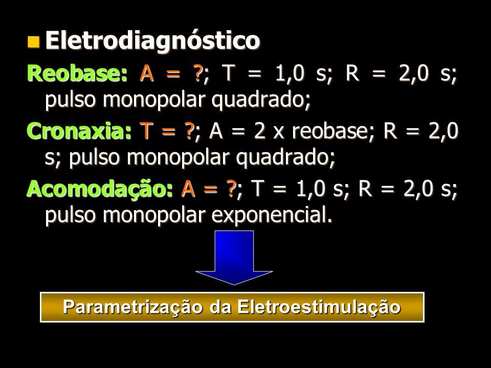 Eletrodiagnóstico Eletrodiagnóstico Reobase: A = ?; T = 1,0 s; R = 2,0 s; pulso monopolar quadrado; Cronaxia: T = ?; A = 2 x reobase; R = 2,0 s; pulso