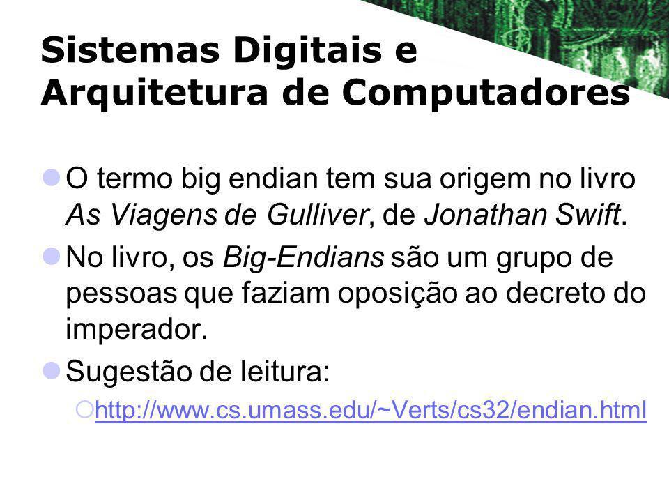 Sistemas Digitais e Arquitetura de Computadores O termo big endian tem sua origem no livro As Viagens de Gulliver, de Jonathan Swift. No livro, os Big
