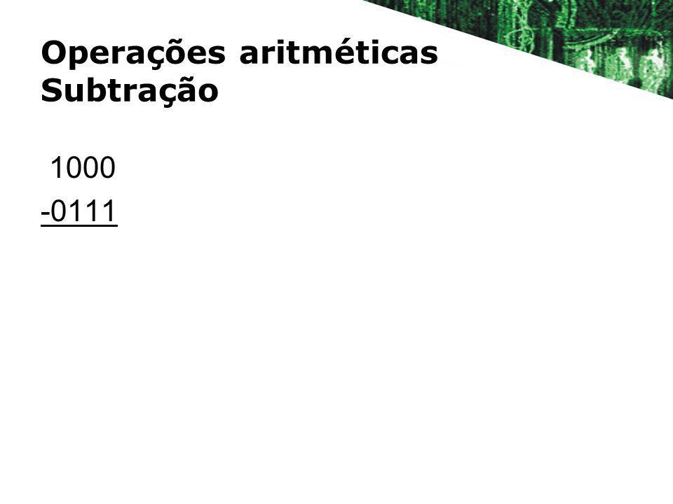 Operações aritméticas Subtração 1000 -0111