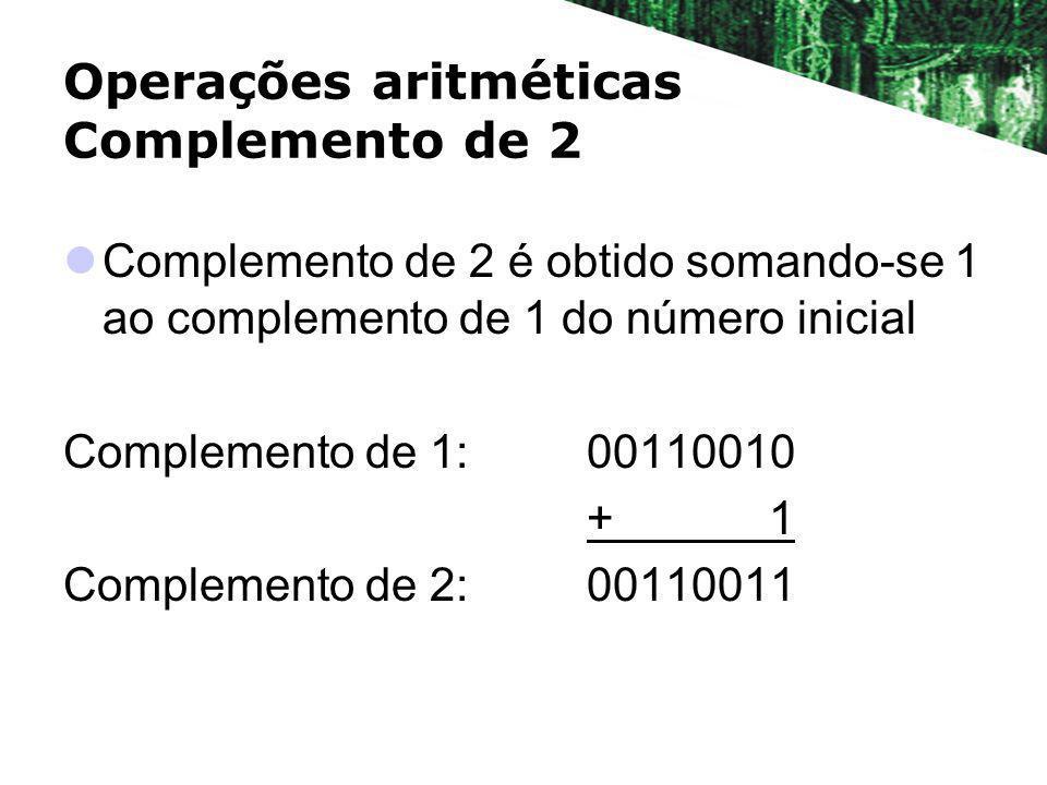 Operações aritméticas Complemento de 2 Complemento de 2 é obtido somando-se 1 ao complemento de 1 do número inicial Complemento de 1:00110010 + 1 Comp