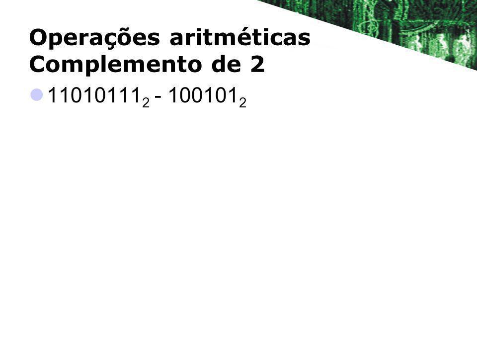 Operações aritméticas Complemento de 2 11010111 2 - 100101 2