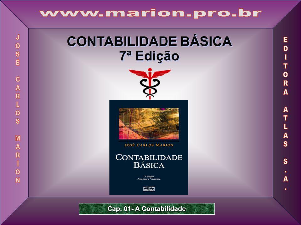 Prof. Dr. José Carlos Marion 1 CONTABILIDADE BÁSICA 7ª Edição CONTABILIDADE BÁSICA 7ª Edição Cap. 01- A Contabilidade