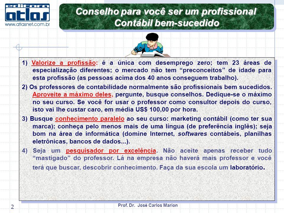 Prof. Dr. José Carlos Marion 2 1) Valorize a profissão: é a única com desemprego zero; tem 23 áreas de especialização diferentes; o mercado não tem pr