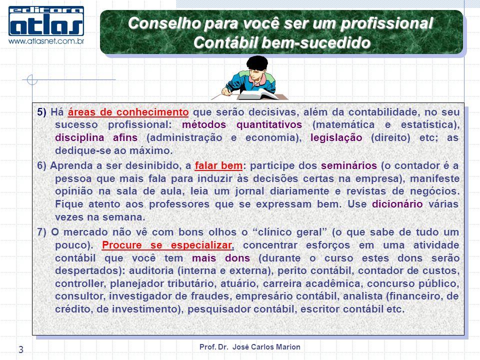 Prof. Dr. José Carlos Marion 3 Conselho para você ser um profissional Contábil bem-sucedido Conselho para você ser um profissional Contábil bem-sucedi