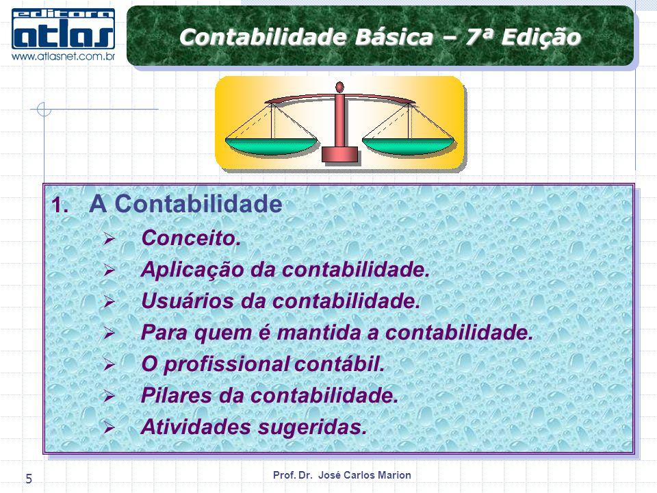 Prof. Dr. José Carlos Marion 5 Contabilidade Básica – 7ª Edição 1. A Contabilidade Conceito. Aplicação da contabilidade. Usuários da contabilidade. Pa