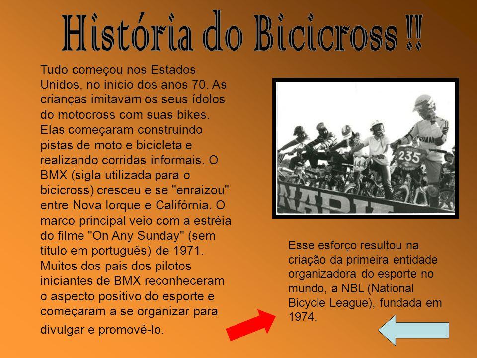 Tudo começou nos Estados Unidos, no início dos anos 70. As crianças imitavam os seus ídolos do motocross com suas bikes. Elas começaram construindo pi