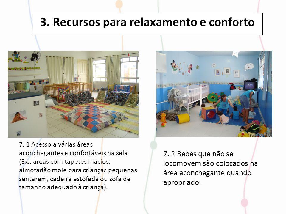 3. Recursos para relaxamento e conforto 7. 1 Acesso a várias áreas aconchegantes e confortáveis na sala (Ex.: áreas com tapetes macios, almofadão mole