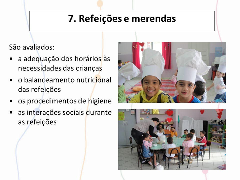 7. Refeições e merendas São avaliados: a adequação dos horários às necessidades das crianças o balanceamento nutricional das refeições os procedimento