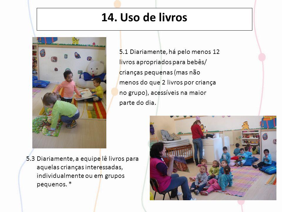 14. Uso de livros 5.3 Diariamente, a equipe lê livros para aquelas crianças interessadas, individualmente ou em grupos pequenos. * 5.1 Diariamente, há