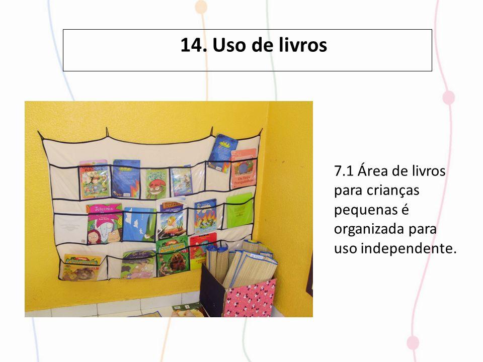 7.1 Área de livros para crianças pequenas é organizada para uso independente. 14. Uso de livros