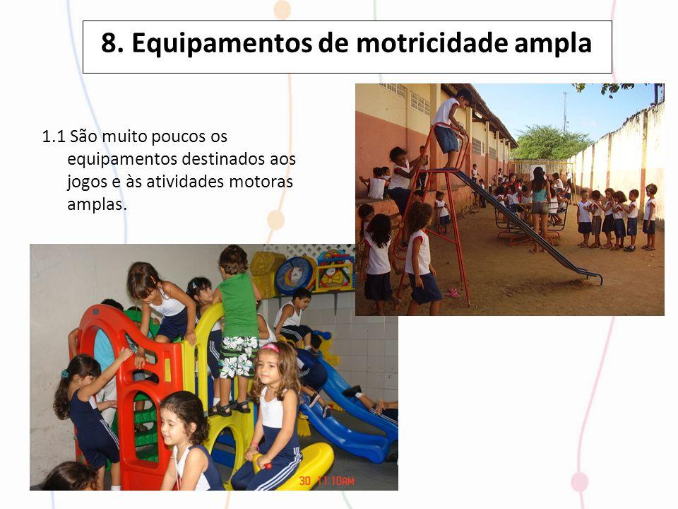 8. Equipamentos de motricidade ampla 1.1 São muito poucos os equipamentos destinados aos jogos e às atividades motoras amplas.