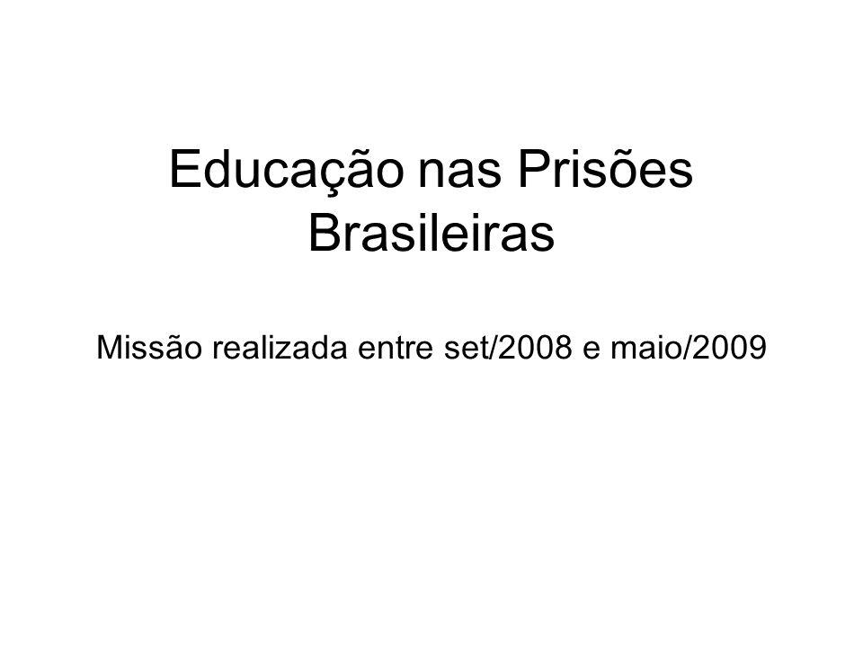 Educação nas Prisões Brasileiras Missão realizada entre set/2008 e maio/2009