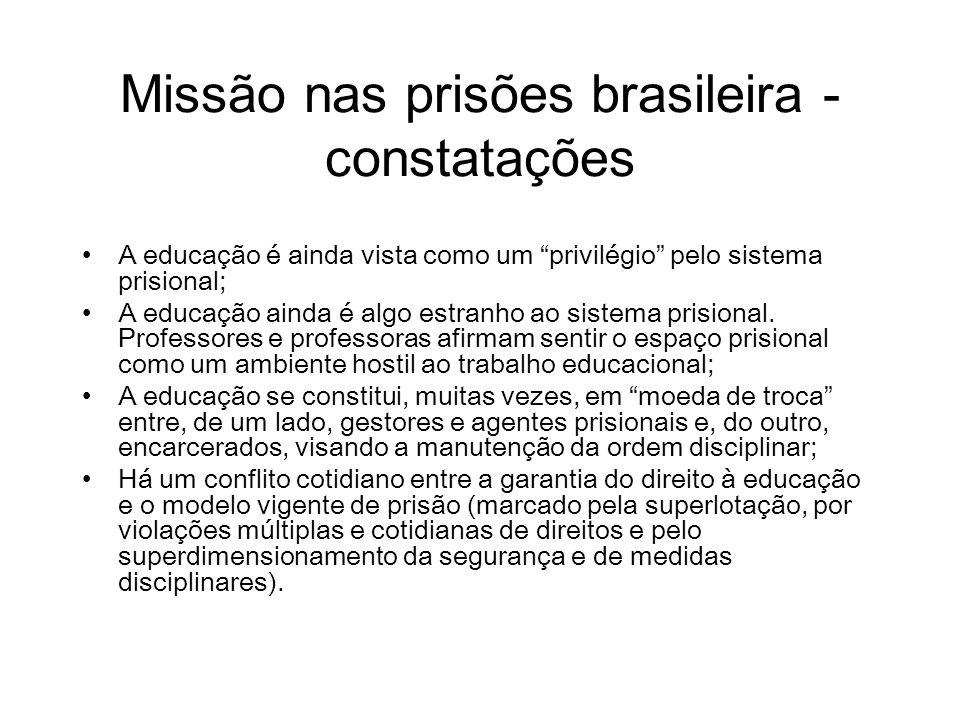 Missão nas prisões brasileira - constatações A educação é ainda vista como um privilégio pelo sistema prisional; A educação ainda é algo estranho ao s