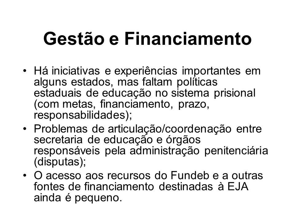 Gestão e Financiamento Há iniciativas e experiências importantes em alguns estados, mas faltam políticas estaduais de educação no sistema prisional (c