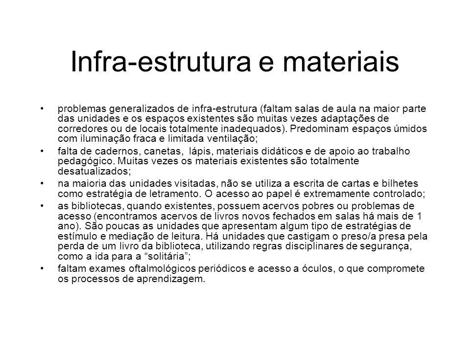 Infra-estrutura e materiais problemas generalizados de infra-estrutura (faltam salas de aula na maior parte das unidades e os espaços existentes são m