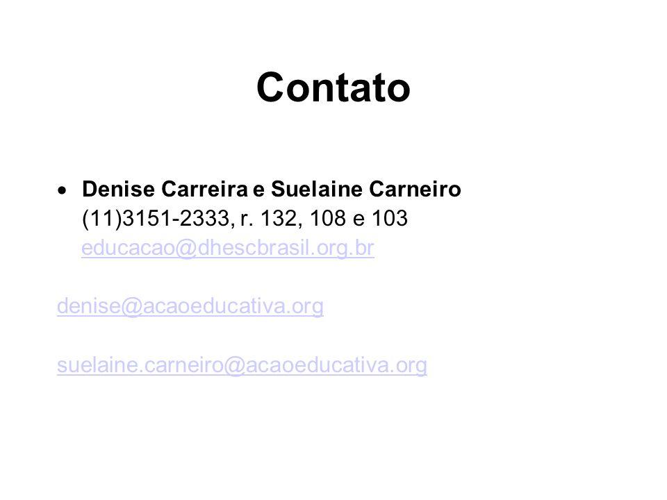 Contato Denise Carreira e Suelaine Carneiro (11)3151-2333, r. 132, 108 e 103 educacao@dhescbrasil.org.br denise@acaoeducativa.org suelaine.carneiro@ac