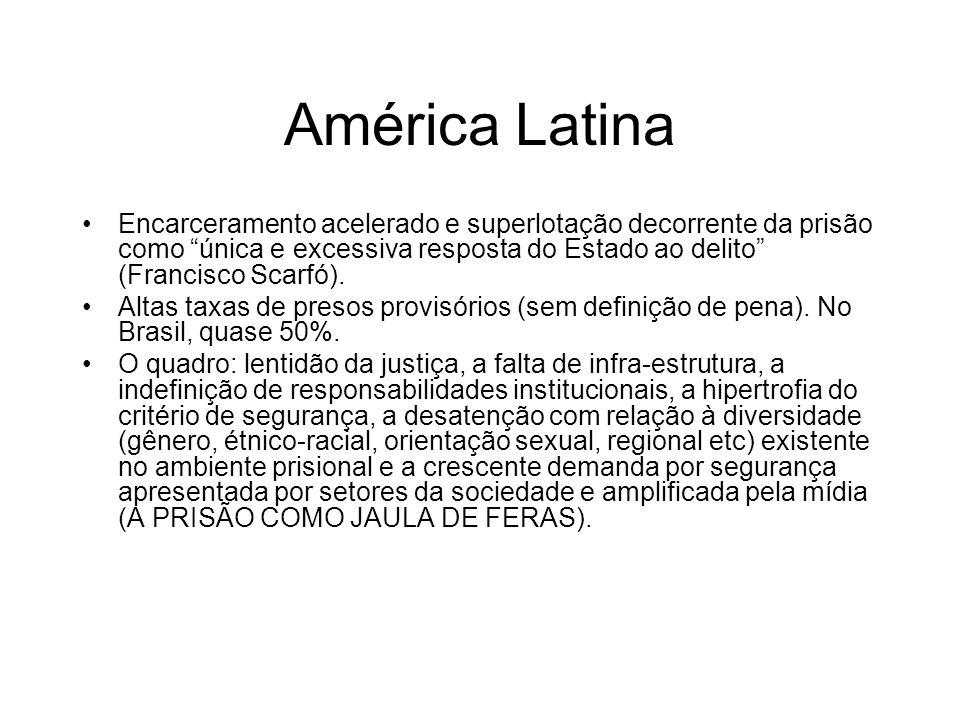 América Latina Encarceramento acelerado e superlotação decorrente da prisão como única e excessiva resposta do Estado ao delito (Francisco Scarfó). Al