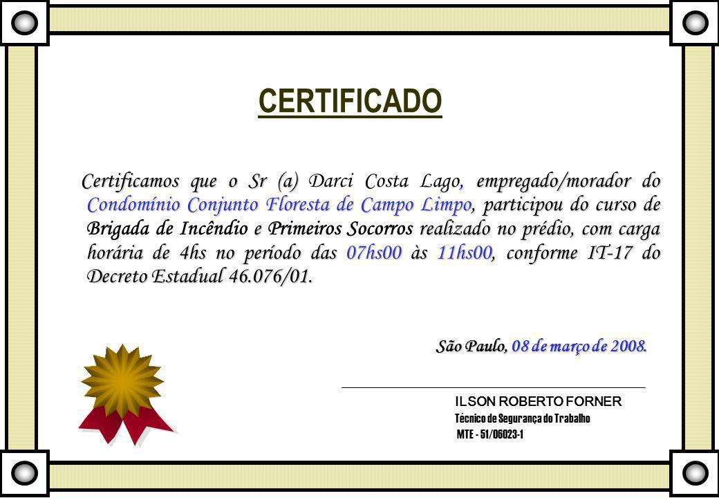 CERTIFICADO Certificamos que o Sr (a),empregado/morador do Condomínio Conjunto Floresta de Campo Limpo, participou do curso de e realizado no prédio,
