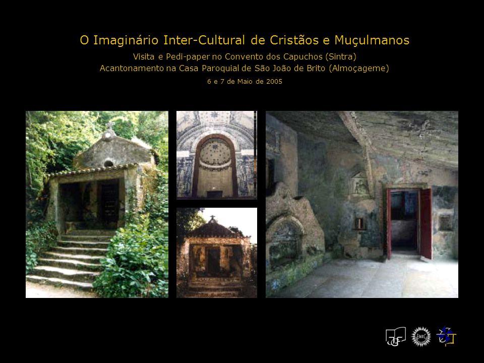 O Imaginário Inter-Cultural de Cristãos e Muçulmanos Visita e Pedi-paper no Convento dos Capuchos (Sintra) Acantonamento na Casa Paroquial de São João