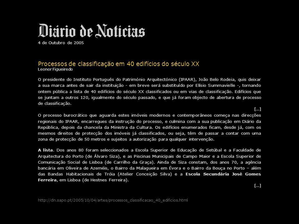 4 de Outubro de 2005 Processos de classificação em 40 edifícios do século XX Leonor Figueiredo O presidente do Instituto Português do Património Arqui