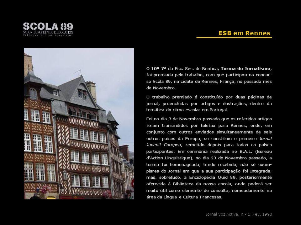 ESB em Rennes O 10º 7ª da Esc. Sec. de Benfica, Turma de Jornalismo, foi premiada pelo trabalho, com que participou no concur- so Scola 89, na cidate