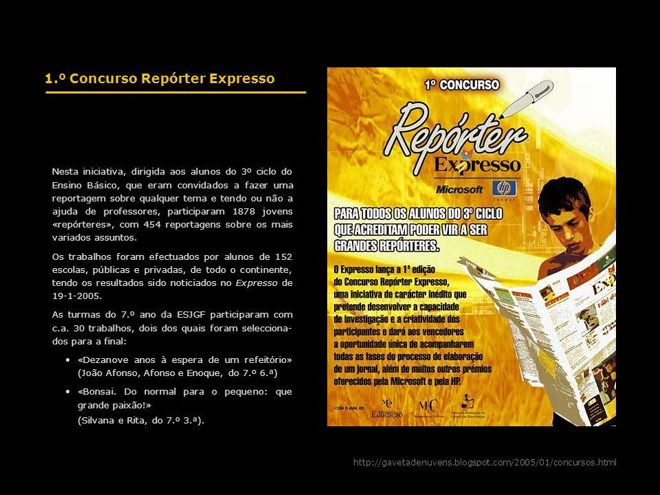 http://gavetadenuvens.blogspot.com/2005/01/concursos.html 1.º Concurso Repórter Expresso Nesta iniciativa, dirigida aos alunos do 3º ciclo do Ensino B