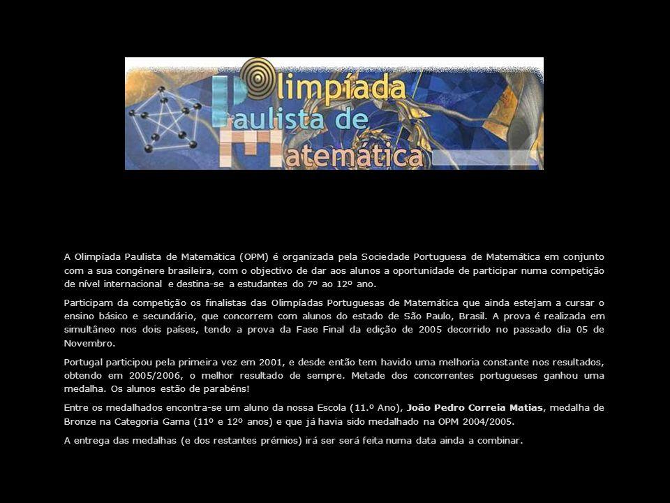 A Olimpíada Paulista de Matemática (OPM) é organizada pela Sociedade Portuguesa de Matemática em conjunto com a sua congénere brasileira, com o object
