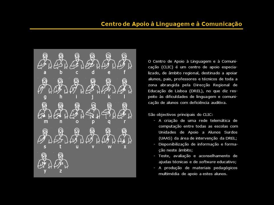 O Centro de Apoio à Linguagem e à Comuni- cação (CLIC) é um centro de apoio especia- lizado, de âmbito regional, destinado a apoiar alunos, pais, prof