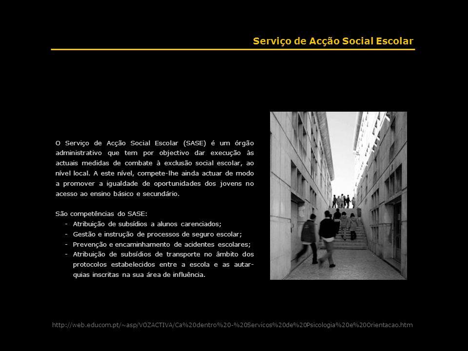 O Serviço de Acção Social Escolar (SASE) é um órgão administrativo que tem por objectivo dar execução às actuais medidas de combate à exclusão social