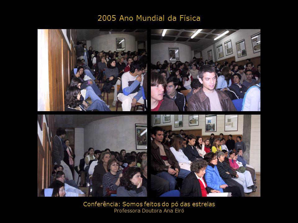 2005 Ano Mundial da Física Conferência: Somos feitos do pó das estrelas Professora Doutora Ana Eiró