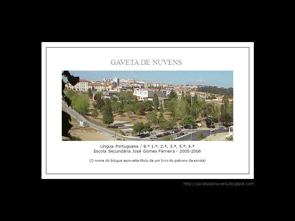 GAVETA DE NUVENS Língua Portuguesa / 8.º 1.ª, 2.ª, 3.ª, 5.ª, 6.ª Escola Secundária José Gomes Ferreira - 2005-2006 (O nome do blogue aproveita título