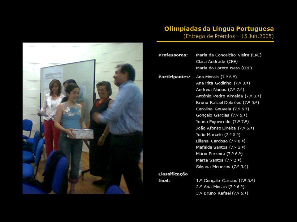 Olimpíadas da Língua Portuguesa (Entrega de Prémios – 15.Jun.2005) Professoras:Maria da Conceição Vieira (CRE) Clara Andrade (CRE) Maria do Loreto Net